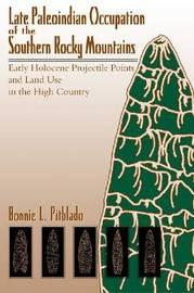 Late Paleoindian Occupation of the Southern Rocky Mountains: Early Holocene Projectile Points and Land Use in the High Country by Robert H. Brunswig image