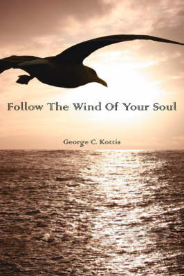 Follow the Wind of Your Soul by George C. Kottis