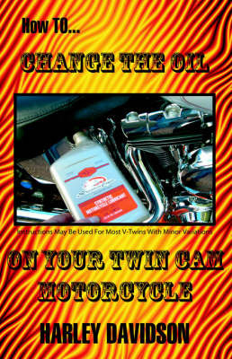 How to Change the Oil on Your Twin Cam Harley Davidson Motorcycle by James Russell