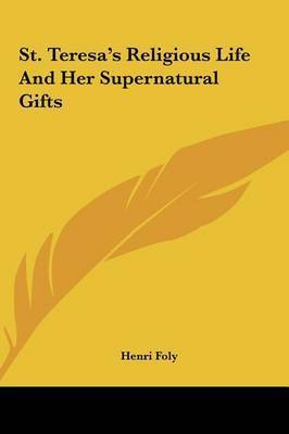 St. Teresa's Religious Life and Her Supernatural Gifts by Henri Foly