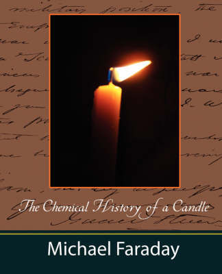 The Chemical History of a Candle (Michael Faraday) by Faraday Michael Faraday