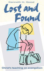 Lost and Found: Christ's Teaching on Evangelism by Kenneth H. Good image