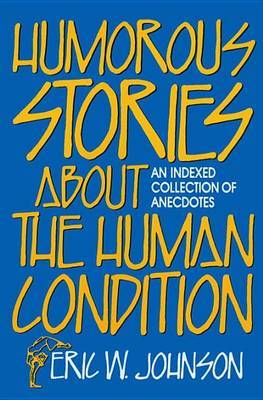 Humorous Stories About the Human Condition: An Indexed Collection of Anecdotes image