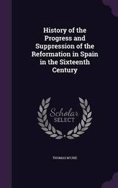History of the Progress and Suppression of the Reformation in Spain in the Sixteenth Century by Thomas M'Crie image
