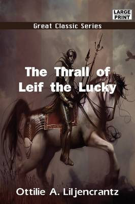 The Thrall of Leif the Lucky by Ottilie A. Liljencrantz