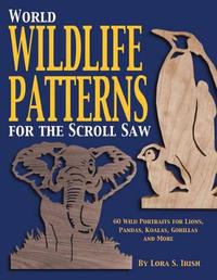 World Wildlife Patterns for the Scroll Saw by Lora S. Irish
