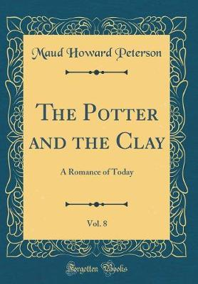 The Potter and the Clay, Vol. 8 by Maud Howard Peterson image