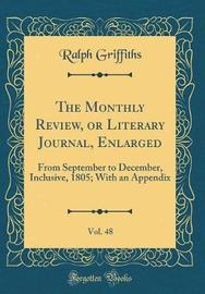 The Monthly Review, or Literary Journal, Enlarged, Vol. 48 by Ralph Griffiths image