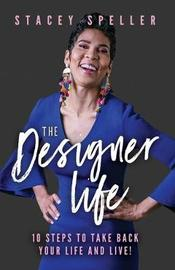 The Designer Life by Stacey C Speller