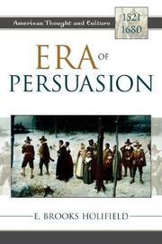 Era of Persuasion by E.Brooks Holifield