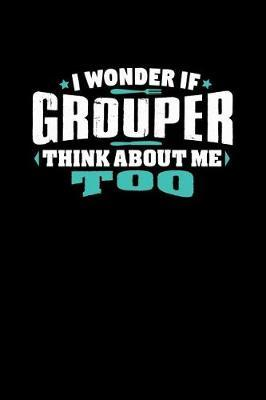 I Wonder If Grouper Think About Me Too by Crab Legs