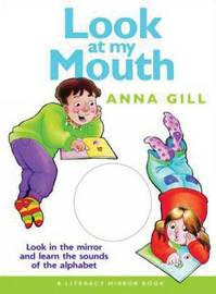 Look at My Mouth: Look in the Mirror and Learn the Sounds of the Alphabet by Anna Gill image