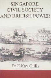 Singapore Civil Society and British Power by E. Kay Gillis image