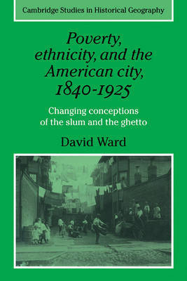 Poverty, Ethnicity and the American City, 1840-1925 by David Ward