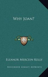Why Joan? by Eleanor Mercein Kelly
