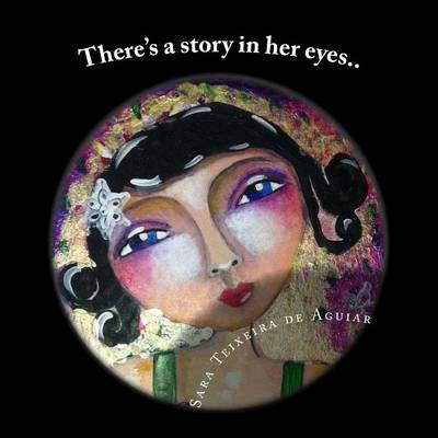 There's a Story in Her Eyes...: Art and Quotes by Sara Teixeira Aguiar image