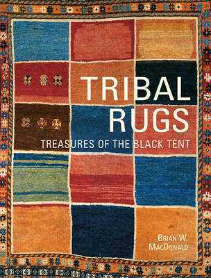 Tribal Rugs: Treasures of the Black Tent by Brian Macdonald