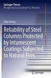 Reliability of Steel Columns Protected by Intumescent Coatings Subjected to Natural Fires by Chao Zhang