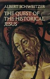 The Quest of the Historical Jesus by Albert Schweitzer