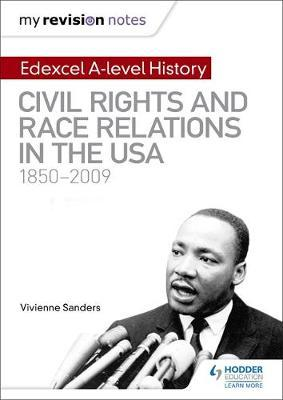 My Revision Notes: Edexcel A-level History: Civil Rights and Race Relations in the USA 1850-2009 by Vivienne Sanders image