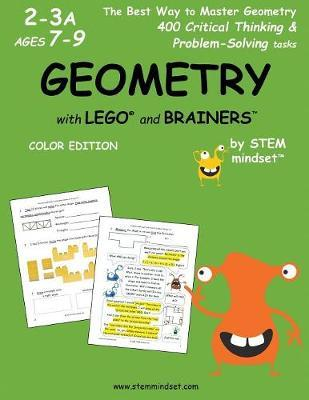 Geometry with Lego and Brainers Grades 2-3a Ages 7-9 Color Edition by LLC Stem Mindset