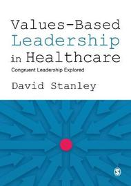 Values-Based Leadership in Healthcare by David Stanley