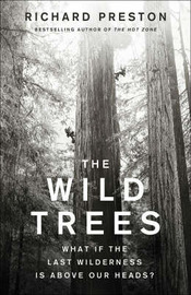 The Wild Trees: What If the Last Wilderness is Above Our Heads? by Richard Preston image