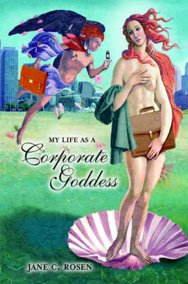 My Life as a Corporate Goddess by Jane, C. Rosen image