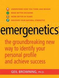 Emergenetics: The Groundbreaking New Way to Identify Your Personal Profile and Achieve Success by Geil Browning image