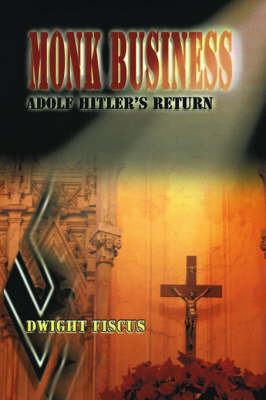 Monk Business: Adolf Hitler's Return by Dwight Fiscus