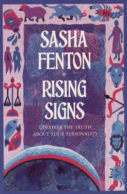 Rising Signs: The Astrological Guide to the Image We Project by Sasha Fenton