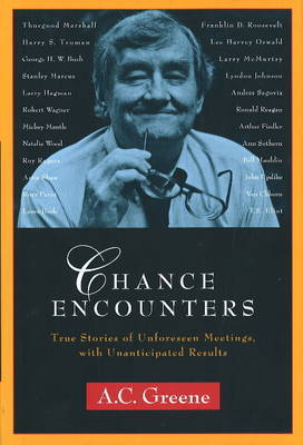 Chance Encounters: True Stories of Unforeseen Meetings, with Unanticipated Results by A.C. Greene
