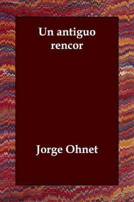 UN Antiguo Rencor by Jorge Ohnet