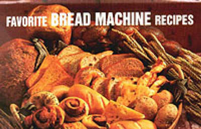 Favorite Bread Machine Recipes by Donna Rathmell German