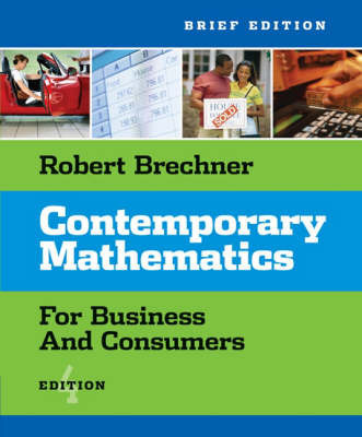Contemporary Mathematics for Business and Consumers:  Brief Edition by Robert A. Brechner