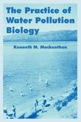 The Practice of Water Pollution Biology by Kenneth M Mackenthun (Consultant, Vienna, Virginia, USA) image