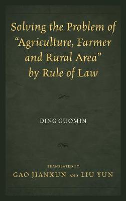 "Solving the Problem of ""Agriculture, Farmer, and Rural Area"" by Rule of Law by Ding Guomin"