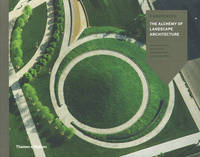 Hargreaves: The Alchemy of Landscape Architecture by George Hargreaves