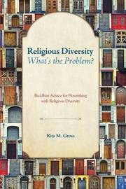 Religious Diversity--What's the Problem? by Rita M. Gross