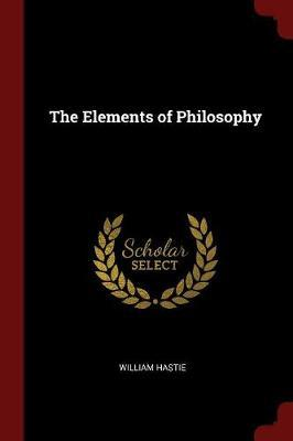 The Elements of Philosophy by William Hastie image