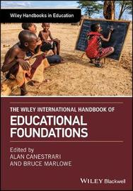 The Wiley International Handbook of Educational Foundations by Alan S. Canestrari