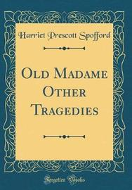 Old Madame Other Tragedies (Classic Reprint) by Harriet Prescott Spofford image