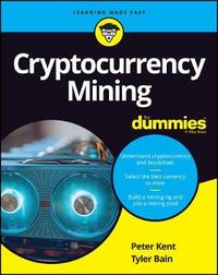 Cryptocurrency Mining For Dummies by Peter Kent