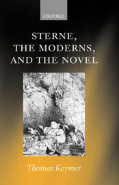 Sterne, the Moderns, and the Novel by Thomas Keymer