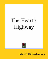 The Heart's Highway by Mary E.Wilkins Freeman