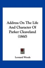 Address on the Life and Character of Parker Cleaveland (1860) by Leonard Woods
