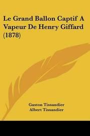 Le Grand Ballon Captif a Vapeur de Henry Giffard (1878) by Gaston Tissandier