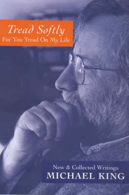 Tread Softly for You Tread on My Life: New and Collected Writings by Michael King