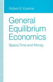 General Equilibrium Economics by Robert E Kuenne