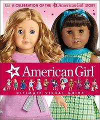 American Girl: Ultimate Visual Guide by Erin Falligant